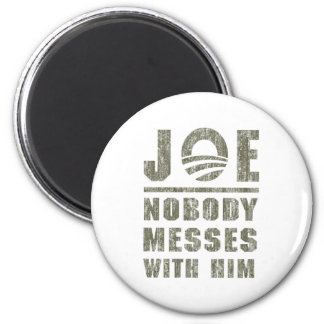 Nobody messes with JOE Magnet