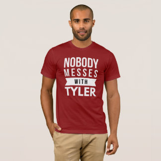 Nobody messes with Tyler T-Shirt
