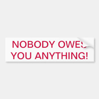 """NOBODY OWES YOU ANYTHING"" BUMPER STICKER"