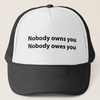 Nobody Owns/Owes You Trucker Hat