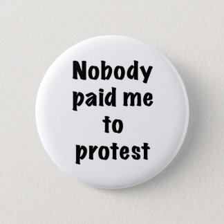 Nobody paid me to protest 2 inch round button