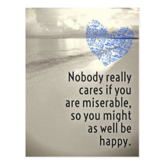 Nobody really cares if you are miserable Postcard