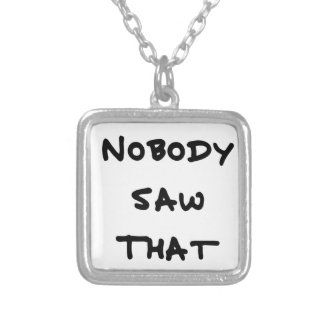 nobody saw that silver plated necklace