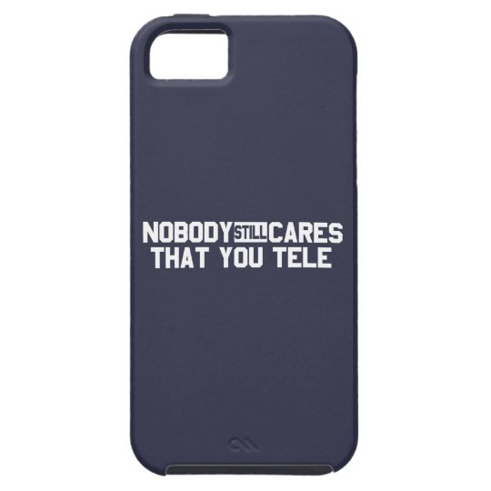Nobody Still Cares That You Tele Case For The iPhone 5