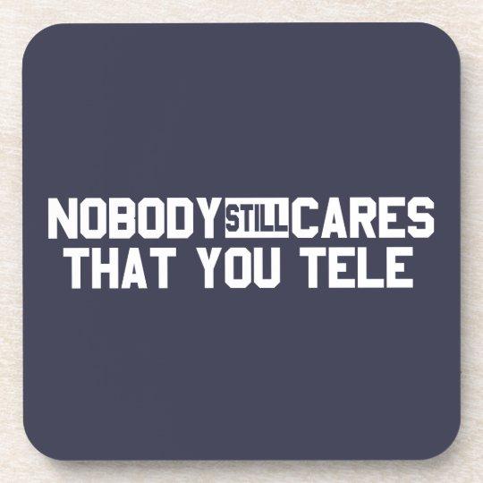 Nobody Still Cares That You Tele Coaster