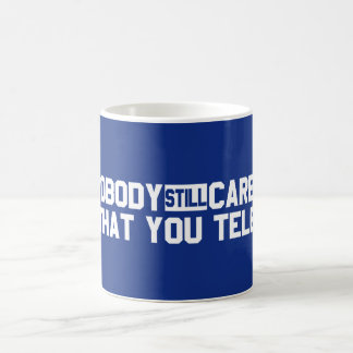 Nobody Still Cares That You Tele Coffee Mug