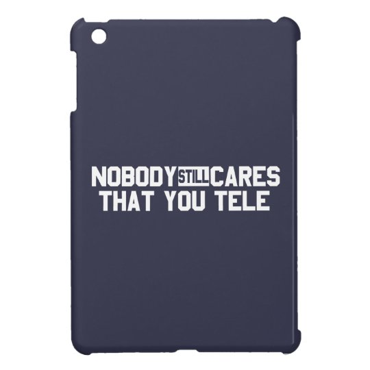 Nobody Still Cares That You Tele Cover For The iPad Mini
