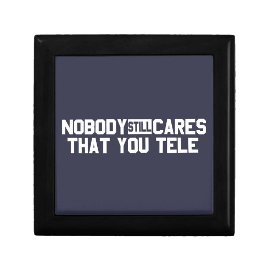 Nobody Still Cares That You Tele Gift Box