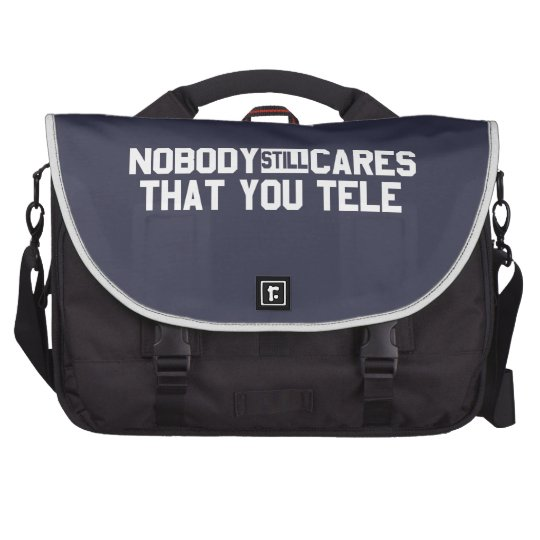 Nobody Still Cares That You Tele Laptop Bags