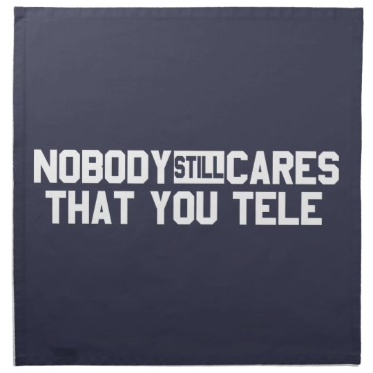 Nobody Still Cares That You Tele Napkin