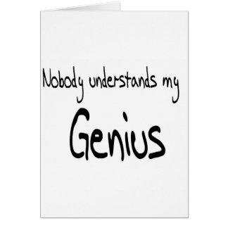 Nobody understands my genius greeting cards