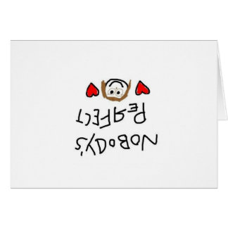 Nobody's Perfect Upside Down Greeting Card