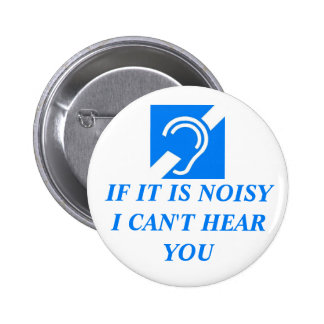 Noisy, I Can't Hear You 2 Inch Round Button