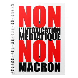Non à l'INTOXICATION MEDIATIQUE NON à MACRON Noteb Spiral Notebook