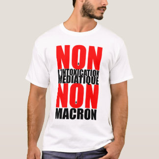 Non à l'INTOXICATION MEDIATIQUE NON à MACRON Tee