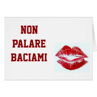 NON PARLARE BACIAMI-DON'T TALK-KISS ME  IN ITALIAN CARD