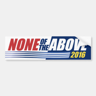 None of the Above. 2016. bumper sticker