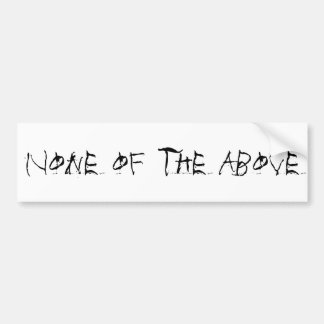 None of the Above Bumpersticker Bumper Sticker