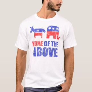 None of the Above T-Shirt