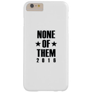 None Of Them 2016 Barely There iPhone 6 Plus Case