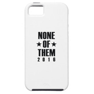 None Of Them 2016 iPhone 5 Case