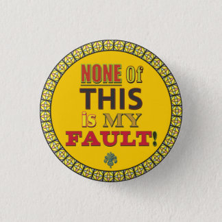 None of this is My Fault 1 Inch Round Button