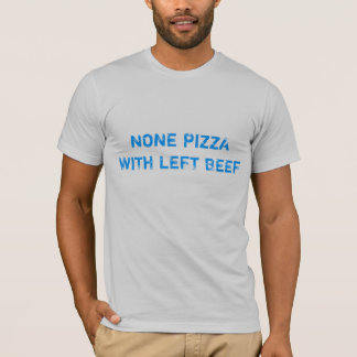 """""""None Pizza With Left Beef"""" t-shirt"""