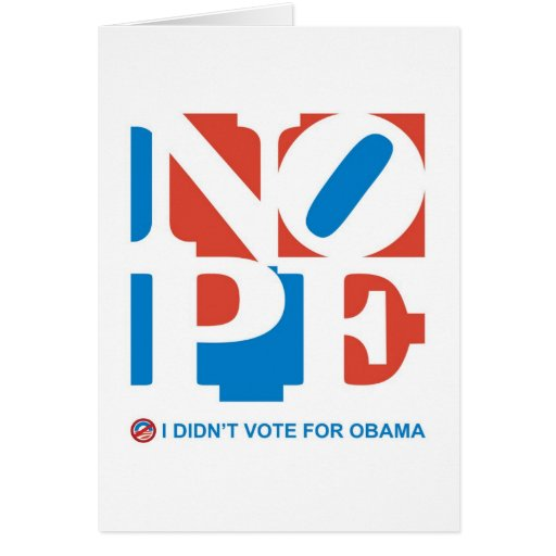 NOPE - I DIDN'T VOTE FOR OBAMA Greeting Card