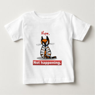 Nope Not Happening Calico Cat's Back Baby T-Shirt