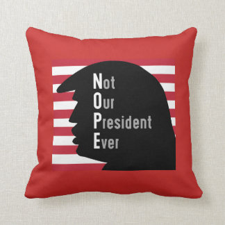 NOPE.  Not OurPresident Ever Throw Pillow