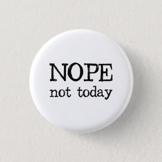 Nope Not Today 1 Inch Round Button