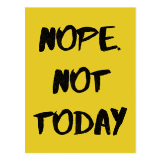 Nope. Not Today - Funny Postcard