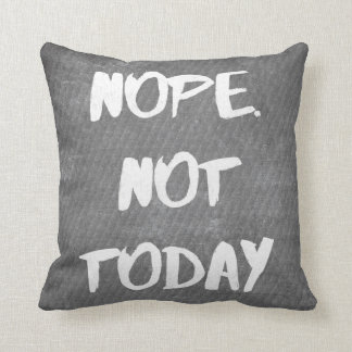 Nope. Not Today - Funny Throw Pillow