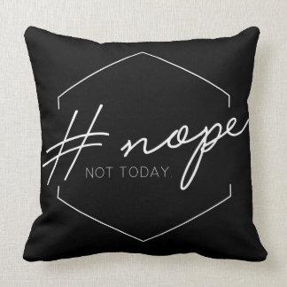 Nope. Not today. Throw Pillow