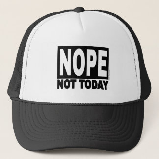 NOPE Not Today Trucker Hat