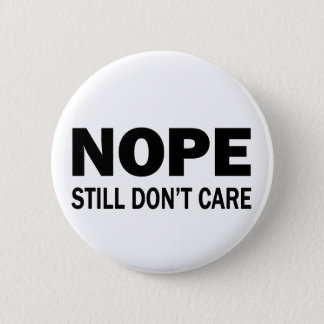 Nope Still Don't Care 2 Inch Round Button