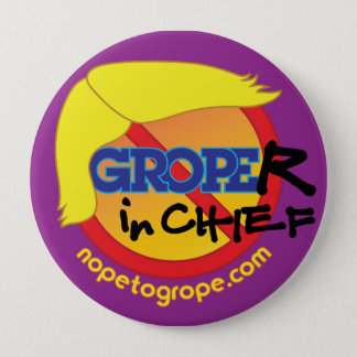 "NOPE to GROPE Groper-in-Chief 4"" Round Button"