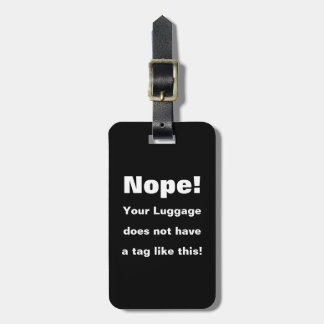 Nope! Your Luggage does not have a tag like this! Luggage Tag