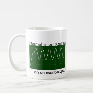 Normal is just a setting, on an oscilloscope. coffee mug