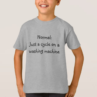 Normal:  Just a cycle on a washing machine T-Shirt