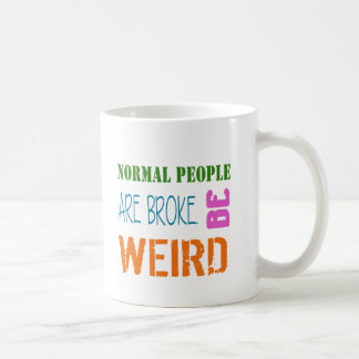 Normal People are broke be weird Coffee Mug