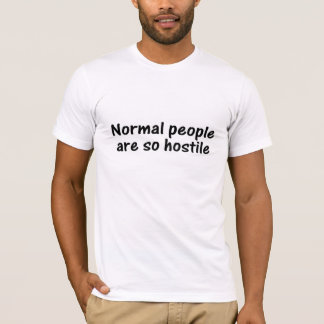 normal people are so hostile T-Shirt