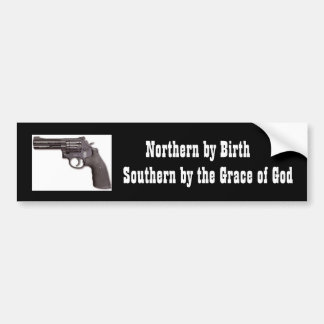 Northern by Birth, Southern by the Grace of God Bumper Sticker