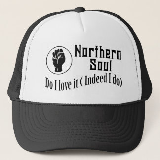 Northern Soul. Do I Love It ( Indeed I Do) Trucker Hat
