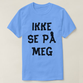 Norwegian text do not look at me  in Norwegian T-Shirt