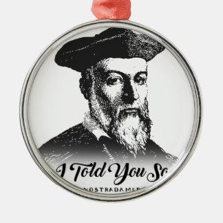 Nostradamus: I Told You So Metal Ornament