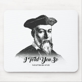Nostradamus: I Told You So Mouse Pad