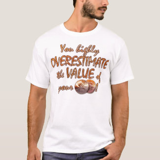 Not 2cents Worth! T-Shirt