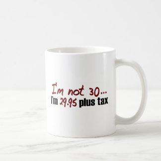 Not 30 $29.95 Plus Tax Coffee Mug