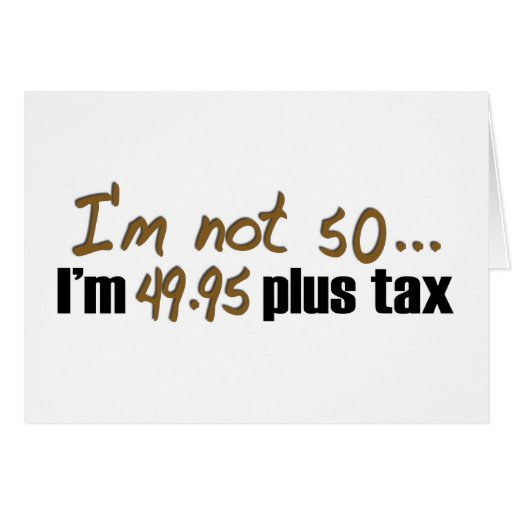 Not 50 $49.95 Plus Tax Greeting Card
